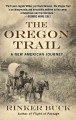The Oregon Trail : The Journey Across the Country From Lewis and Clark to the Transcontinental Railroad with 25 Projects