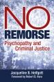 No remorse : psychopathy and criminal justice.