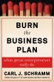 Burn the Business Plan: What Great Entrepreneurs Really Do.