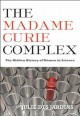 The Madame Curie Complex : The Hidden History of Women in Science