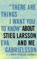 Stieg Larsson : the real story of the man who played with fire.