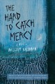 The Hard to Catch Mercy : A Novel