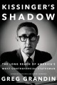 Kissinger's shadow : the long reach of America's most controversial statesman.