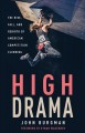High drama : the rise, fall, and rebirth of American competition climbing.