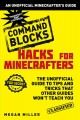 Hacks for minecrafters. [electronic resource] : Master Builder: The Unofficial Guide to Tips and Tricks That Other Guides Won't Teach You.