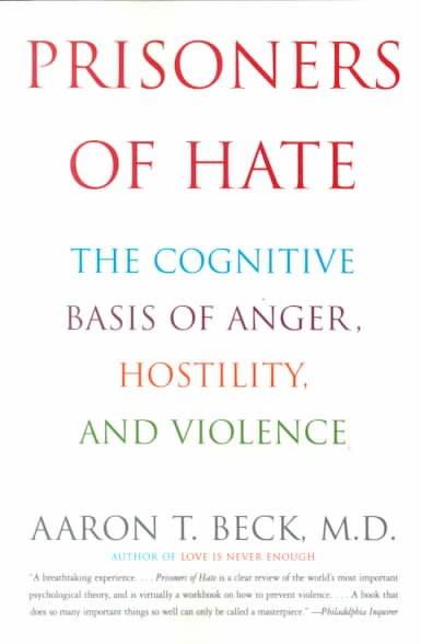Prisoners of Hate: The Cognitive Basis of Anger, Hostility, and Violence