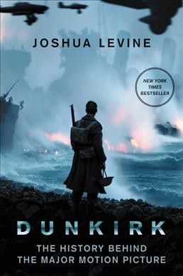 Dunkirk : : the history behind the major motion picture