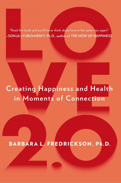 Love 2.0 : creating happiness and health in moments of connection