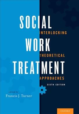 Social work treatment : interlocking theoretical approaches