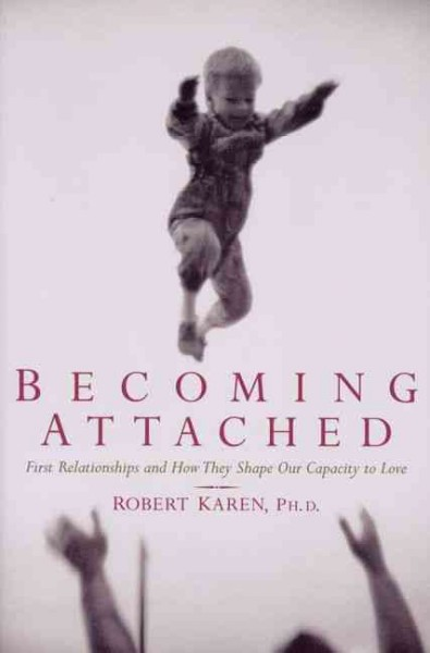 Becoming Attached: Psychology's Effort to Understand The Power of First Relation