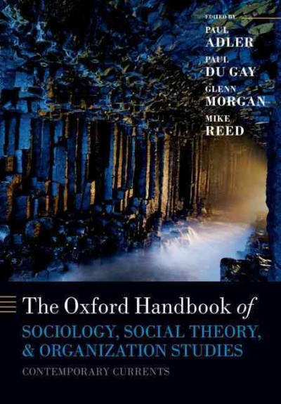 The Oxford handbook of sociology, social theory, and organization studies :  contemporary currents /
