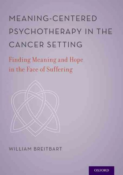 Meaning-centered psychotherapy in the cancer setting : finding meaning and hope in the face of suffering