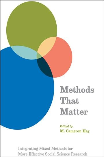 Methods that matter :  integrating mixed methods for more effective social science research /