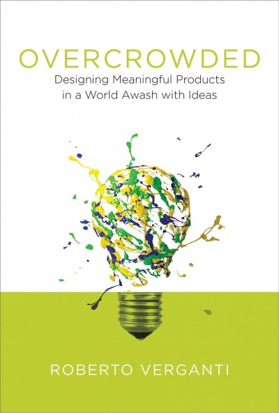 Overcrowded:designing meaningful products in a world awash with ideas