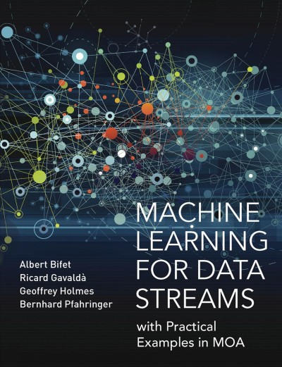 Machine learning for data streams : : with practical examples in MOA