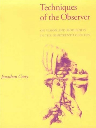 Techniques of the observer :  on vision and modernity in the nineteenth century /