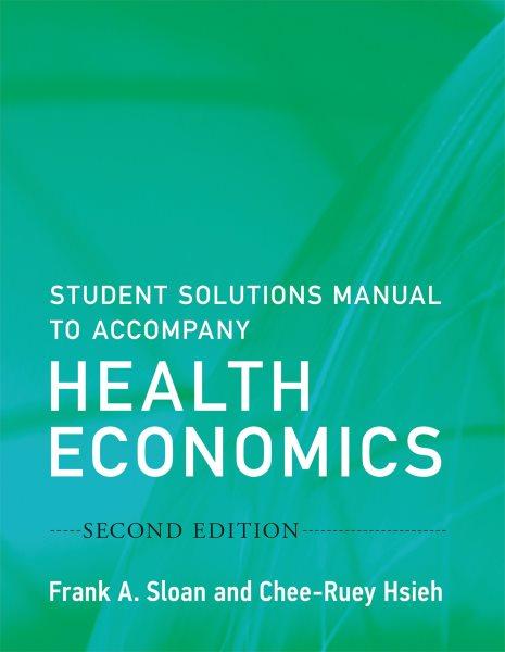Student solutions manual to accompany health economics /