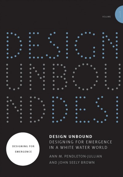 Design unbound. : designing for emergence in a white water world