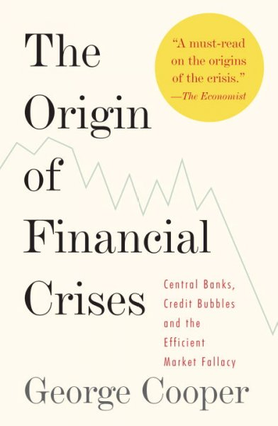 The Origin of Financial Crises:Central Banks, credit bubbles and the efficient market fallacy