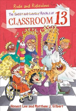 The Rude and Ridiculous Royals of Classroom 13