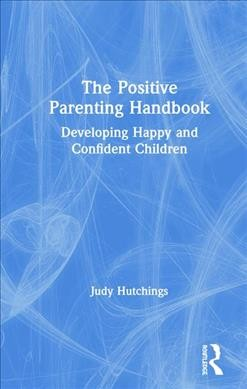 The Positive Parenting Handbook