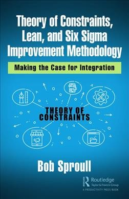 Theory of Constraints, Lean, and Six Sigma Improvement Methodology