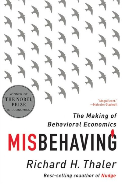 Misbehaving :  the making of behavioral economics /