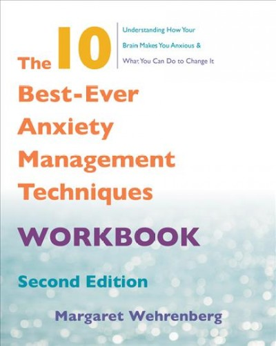 The 10 Best-ever Anxiety Management Techniques Workbook