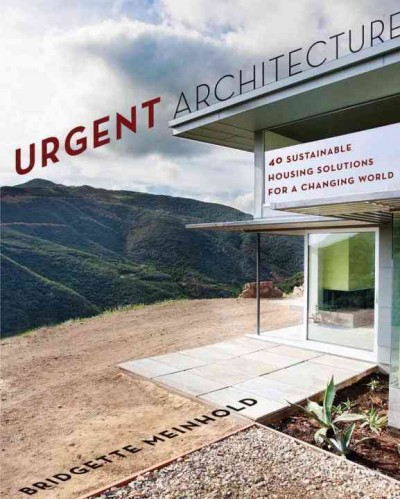 Urgent architecture :  40 sustainable housing solutions for a changing world /