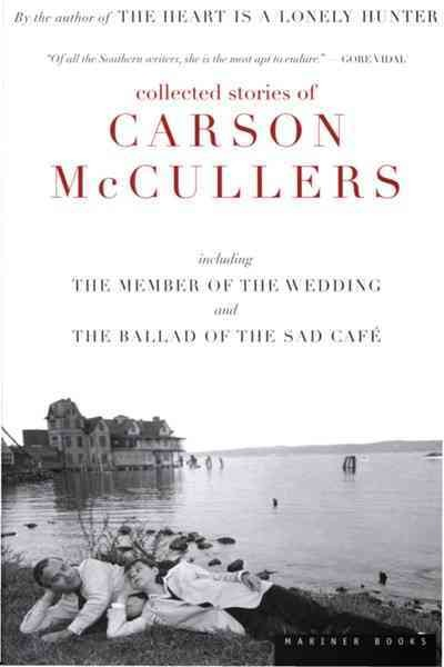 Collected Stories: Including the Member of the Wedding and the    Ballad of the Sad Caf?