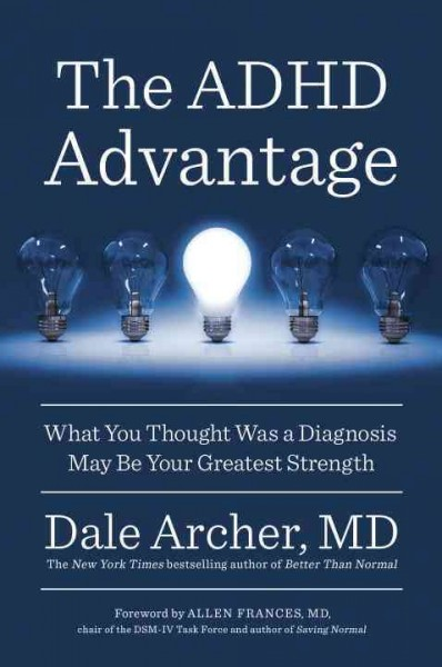 The ADHD advantage :  what you thought was a diagnosis may be your greatest strength /