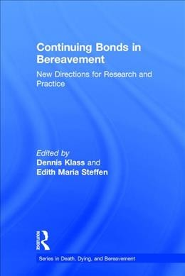 Continuing bonds in bereavement : new directions for research and practice