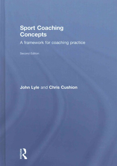 Sport coaching concepts :  a framework for coaching practice /