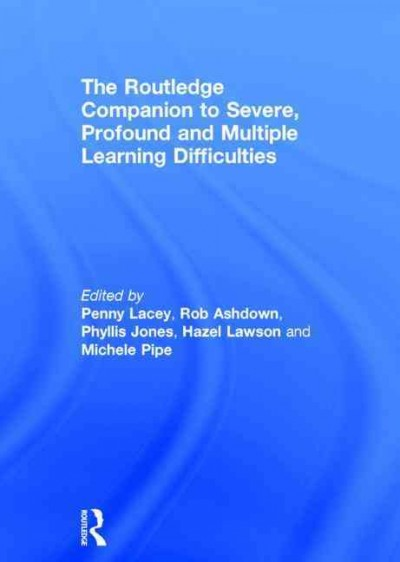 The Routledge companion to severe, profound and multiple learning difficulties /