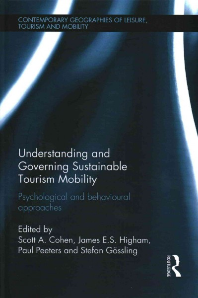 Understanding and governing sustainable tourism mobility : psychological and behavioural approaches