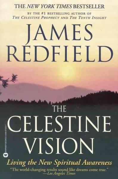 Celestine Vision: Living the New Spiritual Awareness