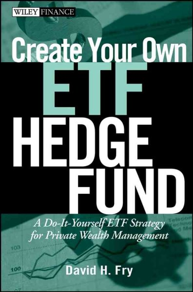 Create Your Own ETF Hedge Fund:A Do-It-Yourself ETF Strategy for Private Wealth Management