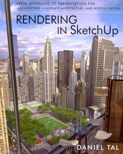 Rendering in SketchUp :  from modeling to presentation for architecture, landscape architecture, and interior design /