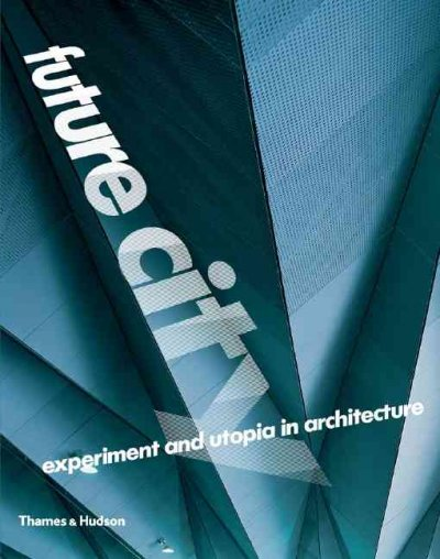 Future city :  experiment and utopia in architecture /