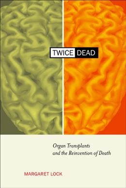 Twice Dead: Organ Transplants and the