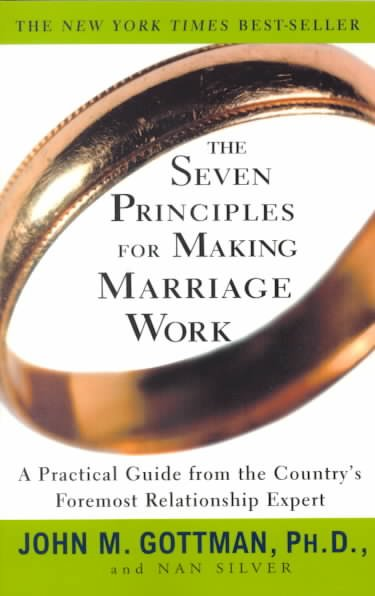 Seven Principles for Making Marriage Work: A Practical Guide from the Country's