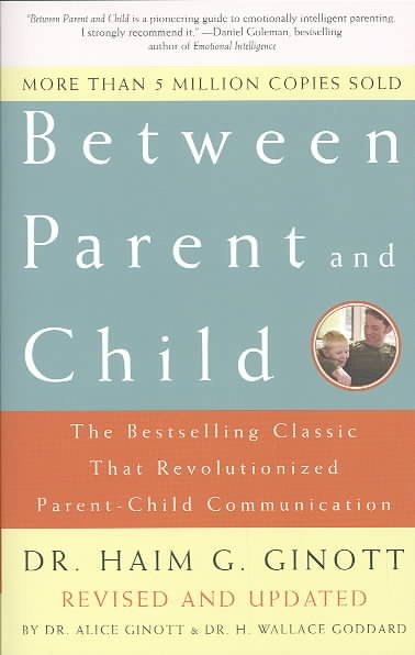 Between Parent and Child: The Bestselling Classic That Revolutionized Parent-Chi