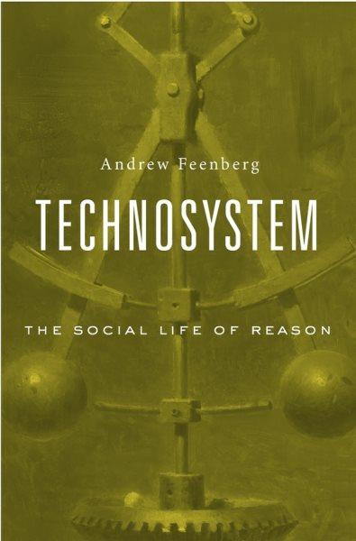 Technosystem :  the social life of reason /