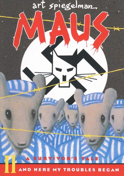 Maus: A Survivor's Tale Volume 2: And Here My Troubles Began