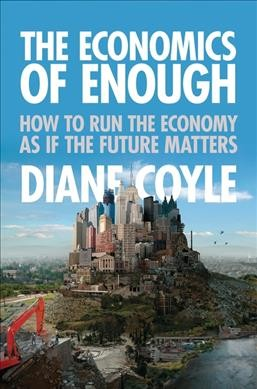 The Economics of Enough : How to Run the Economy as If the Future Matters