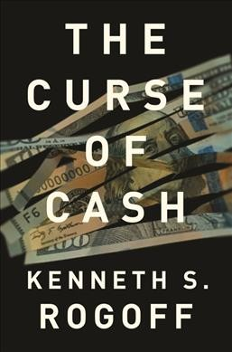 The Curse of Cash:How Large-Denomination Bills Aid Crime and Tax Evasion and Constrain Monetary Policy