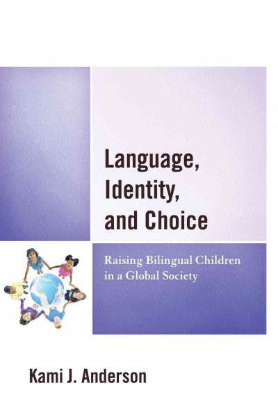 Language, identity, and choice :  raising bilingual children in a global society /