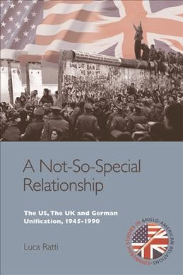 A not-so-special relationship:the US- the UK and German unification- 1945-1990