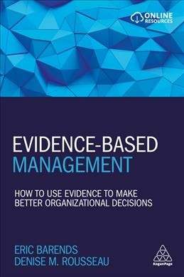 Evidence-based management : : how to use evidence to make better organizational decisions
