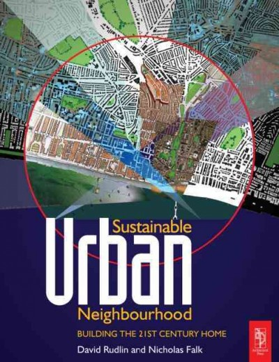 Sustainable urban neighbourhood :  building the 21st century home /